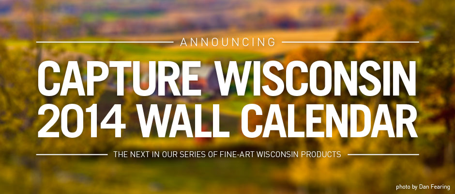 Announcing Capture Wisconsin 2014 Wall Calendar